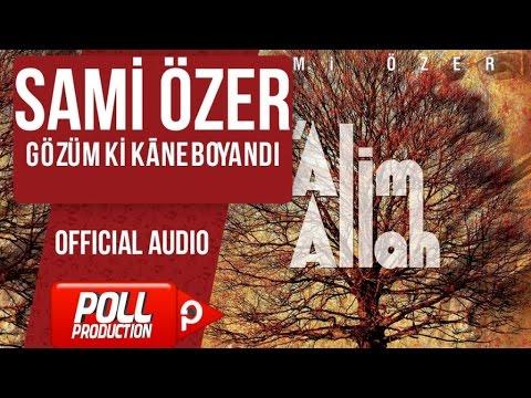 Sami Özer - Gözüm Ki Kāne Boyandı - ( Official Audio )