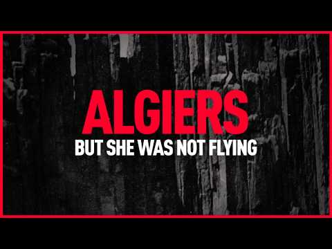 "Algiers - ""But She Was Not Flying"" (Official Audio)"