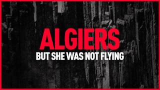"Algiers - ""But She Was Not Flying"""