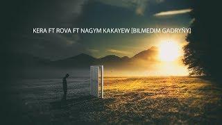 Kera ft Rova ft Nagym Kakayew Bilmedim Gadryñy