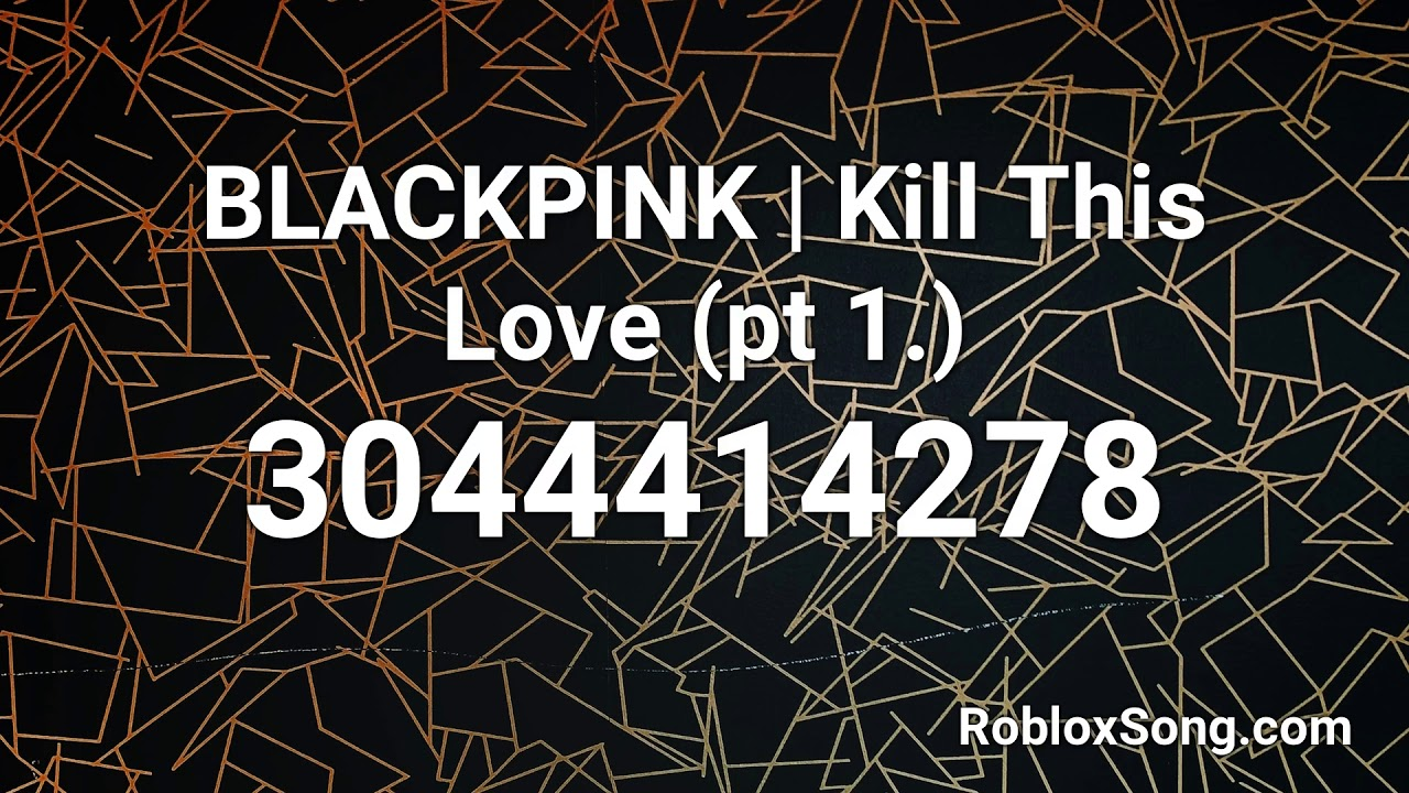 Blackpink Kill This Love Pt 1 Roblox Id Music Code Youtube