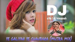 Ye galiyan ye chobara || Special Mujra Mix || Mix By Dj Himansh