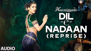 'Dil-e-Nadaan (Reprise)' Full Audio Song   Ayushmann Khurrana, Shweta Subram   Hawaizaada   T-Series