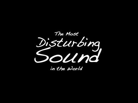 The Most Disturbing Sound in the World [2014]