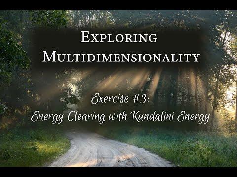 Energy Clearing with Kundalini Energy: (Exploring Multidimensionality, part 4/6)