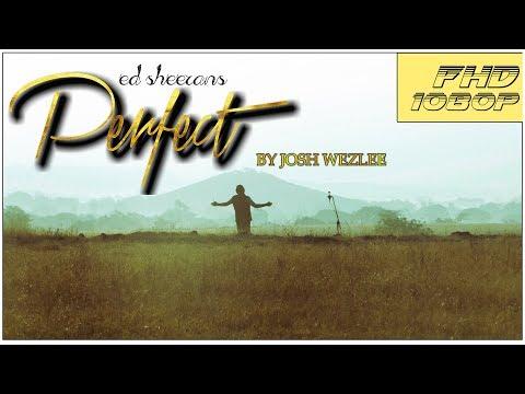 Ed Sheeran - Perfect || Josh Wezlee || Eon one productions