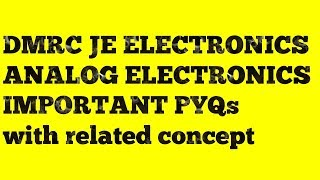 DMRC IMPORTANT PYQs from ANALOG ELECTRONICS with related concept
