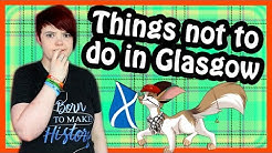 Things Not To Do In Glasgow (Scotland)