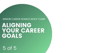 Aligning your Career Goals | Senior Career Search Bootcamp