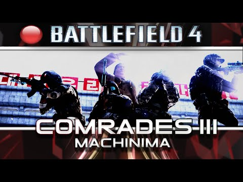 Comrades III Northern Assault | Battlefield 4 Machinima |