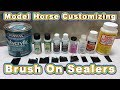 Supply Series #5: Brush On Sealers Comparisons & Review (Model Horse Painting)