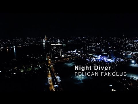 PELICAN FANCLUB - Night Diver(MV)