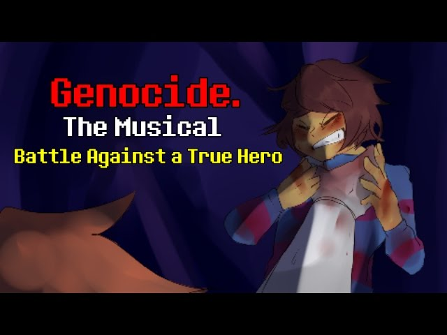 Battle Against a True Hero - Genocide. The Musical