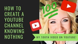 HOW TO START A YOUTUBE CHANNEL IN 2019   MY 100TH VIDEO   WHAT I LEARNED