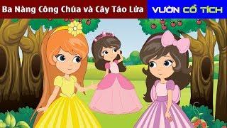 Ba Nàng Công Chúa và Cây Táo Lửa | Chuyen Co Tich | Truyện Cổ Tích Việt Nam