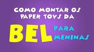 Como montar os paper toys da BEL PARA MENINAS