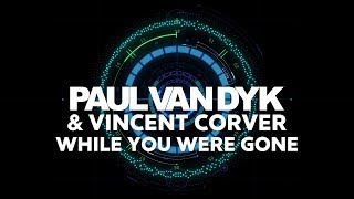 Paul van Dyk & Vincent Corver - While You Were Gone