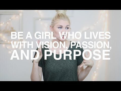 Be a Girl Who Lives with Vision, Passion, and Purpose