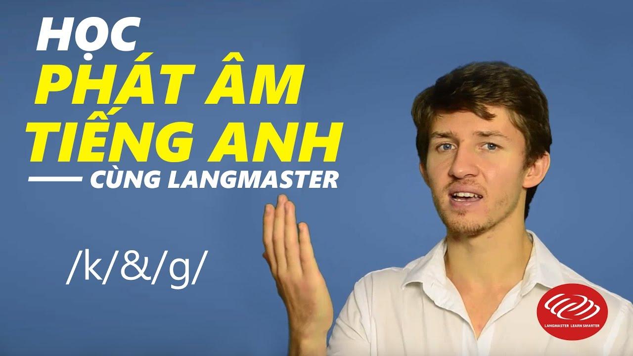 Học phát âm tiếng Anh cùng Langmaster /k/&/g/ [Phát âm tiếng Anh chuẩn #2]