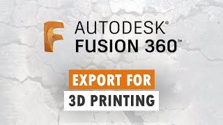 Fusion 360 - Export as STL for 3D Printing