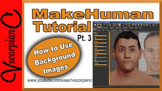 MakeHuman Tutorial (Pt.3) Make Human Characters with B.G. Reference Images by VscorpianC