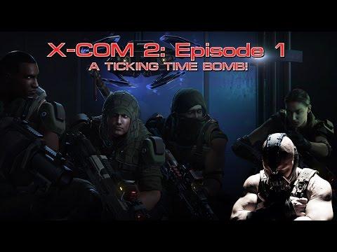 Bane Plays!!! XCOM2 EPISODE 1 - A Ticking Time Bomb