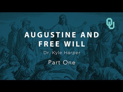 Augustine And Free Will (part 1), The Origins Of Christianity, Dr. Kyle Harper