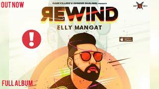 Rewind (Full Album) Elly Mangat | Game Killerz | Latest Punjabi Songs 2019