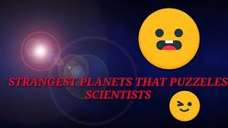 Some #Strange_planests that makes scientists puzzled off how they came into existance.