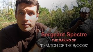 How We Made a Movie - Sergeant Spectre | Phantom of the Woods