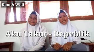 Gambar cover Aku Takut - Repvblik (Cover by Dian ft. Widi)