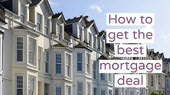 How To Get The Best Mortgage Deal: Top Tips