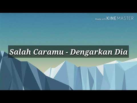 Download lagu Dengarkan Dia - Salah Caramu (Lirik) - ZingLagu.Com