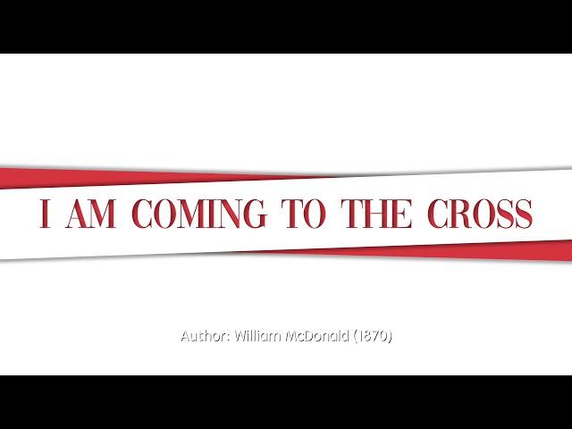 I Am Coming to the Cross, SDA Hymn #307