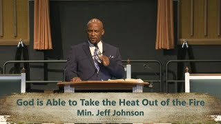 God is Able to Take the Heat Out of the Fire by Min. Jeff Johnson