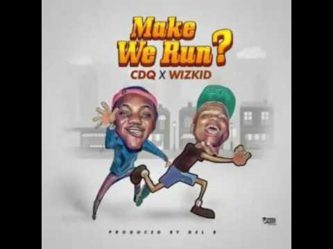 "CDQ – ""Make We Run?"" ft. Wizkid (Prod. Del'B)"