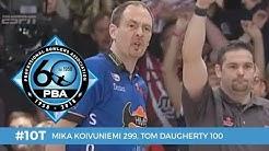 PBA 60th Anniversary Most Memorable Moments #10T - Mika Koivuniemi 299, Tom Daugherty 100