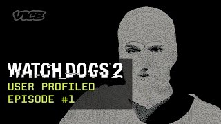 Watch_Dogs 2 x VICE - User Profiled - Episode #1