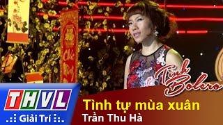 THVL | Tình Bolero - Dạ vũ Xuân: Trần Thu Hà - Tình tự mùa xuân