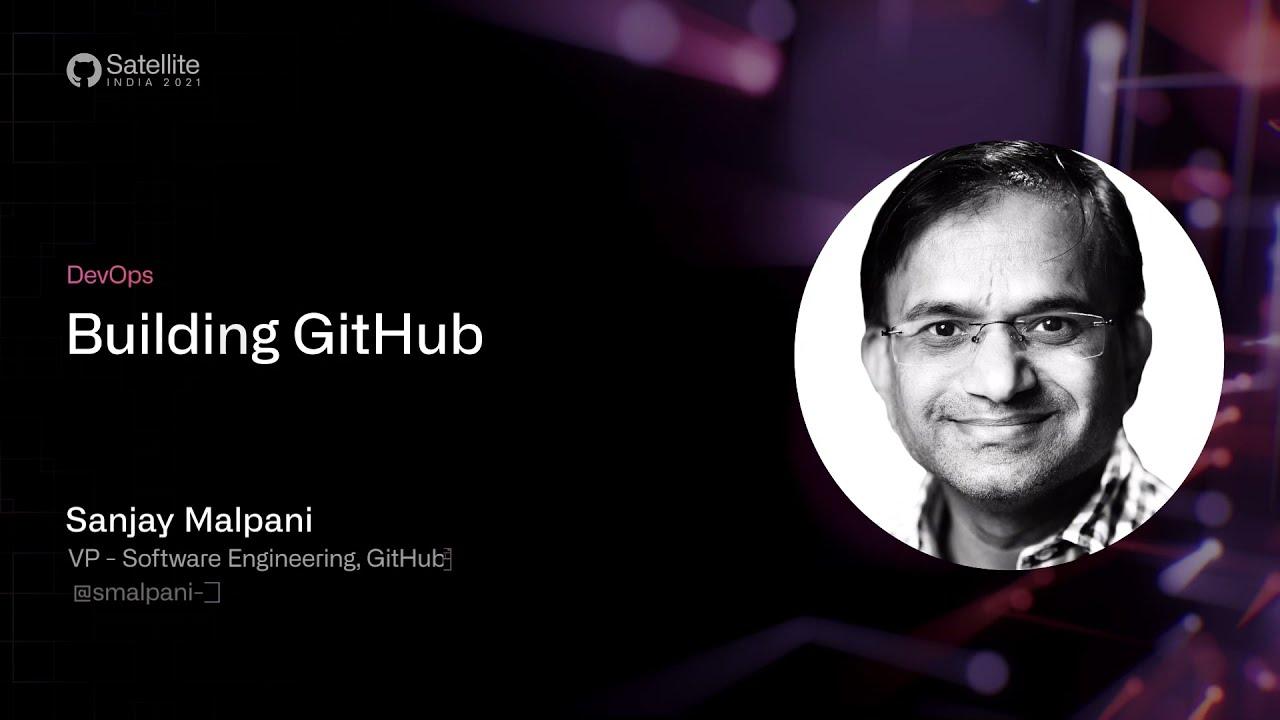 GitHub Satellite India 2021 - Building GitHub