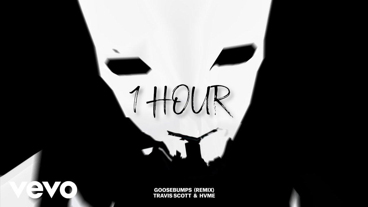 Travis Scott, HVME - Goosebumps Remix (1 Hour)