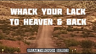11-04-21 : Whack Your Lack to Heaven and Back