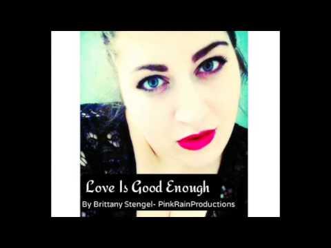 Original  By Brittany StengelLove Is Good Enough