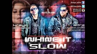 Krayc & ADre - Whine It Slow (Produced By: Vex Cobo)
