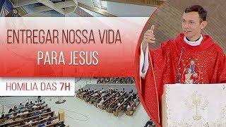 Entregar nossa vida a Jesus - Padre Marcio do Prado  (14/08/19)