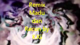 remix madu dan racun by KJG 22 02 2013