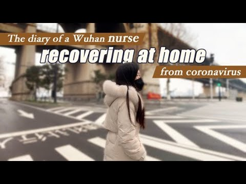 How A Wuhan Nurse Recovered From The Coronavirus At Home