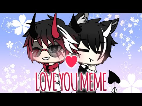 Love You Meme • Gacha Life •
