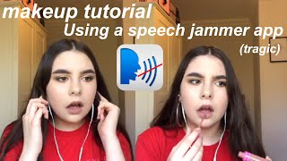 I TRIED TALKING THROUGH MY MAKEUP ROUTINE..BUT WITH A SPEECH JAMMER APP (help)