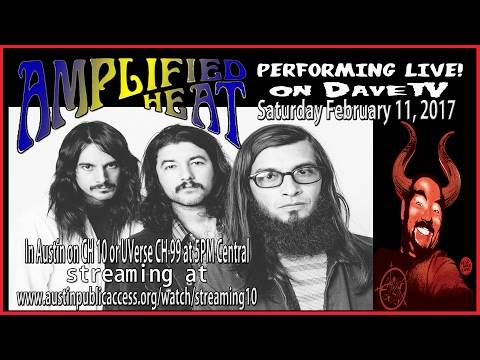 AMPLIFIED HEAT on DaveTV #95 February 11, 2017
